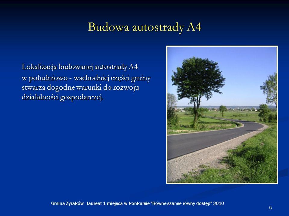 5 Budowa autostrady A4 Lokalizacja budowanej autostrady A4 w południowo - wschodniej części gminy stwarza dogodne warunki do rozwoju działalności gospodarczej.