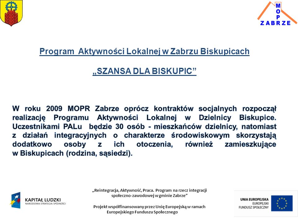 """""""Reintegracja, Aktywność, Praca. Program na rzecz integracji społeczno-zawodowej w gminie Zabrze"""" Projekt współfinansowany przez Unię Europejską w ram"""
