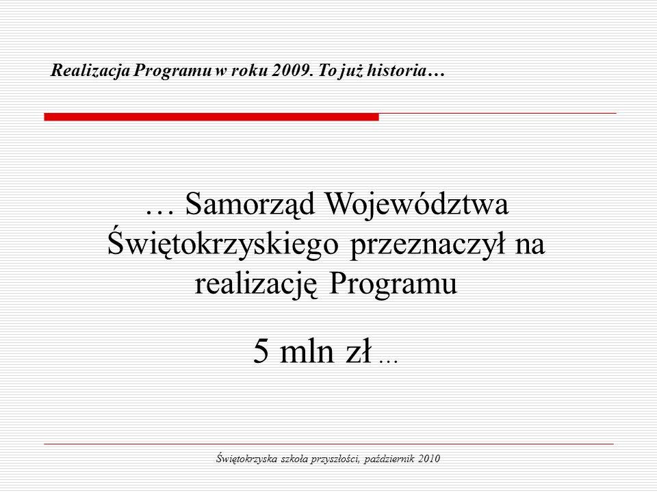 … Samorząd Województwa Świętokrzyskiego przeznaczył na realizację Programu 5 mln zł … Realizacja Programu w roku 2009.