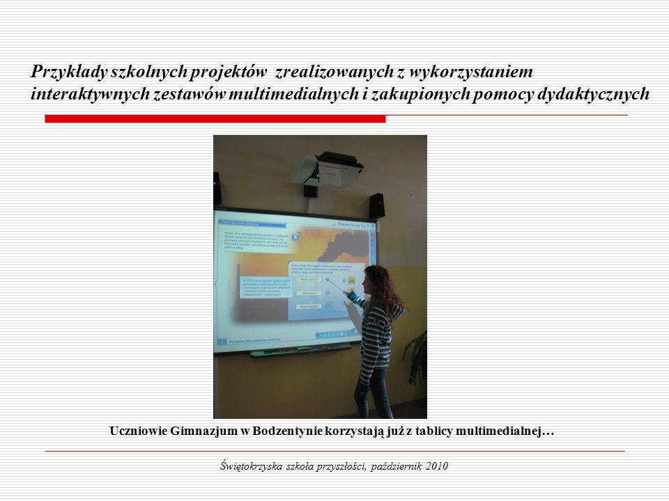 Uczniowie Gimnazjum w Bodzentynie korzystają już z tablicy multimedialnej… Przykłady szkolnych projektów zrealizowanych z wykorzystaniem interaktywnych zestawów multimedialnych i zakupionych pomocy dydaktycznych Świętokrzyska szkoła przyszłości, październik 2010