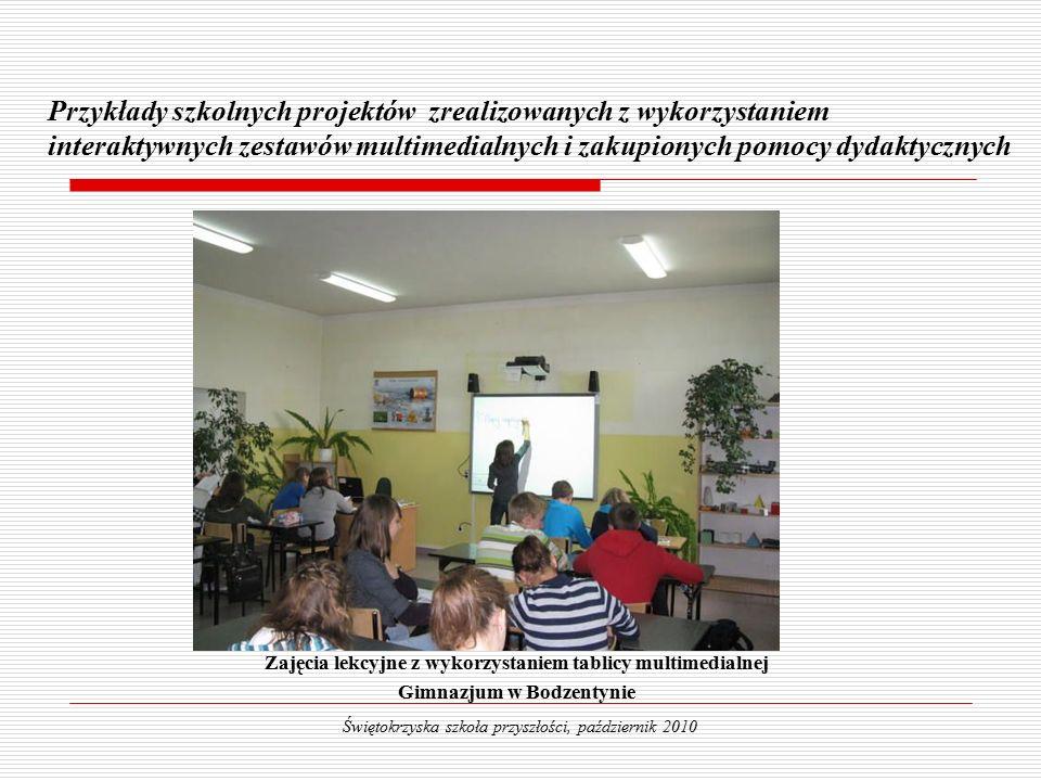 Zajęcia lekcyjne z wykorzystaniem tablicy multimedialnej Gimnazjum w Bodzentynie Przykłady szkolnych projektów zrealizowanych z wykorzystaniem interaktywnych zestawów multimedialnych i zakupionych pomocy dydaktycznych Świętokrzyska szkoła przyszłości, październik 2010
