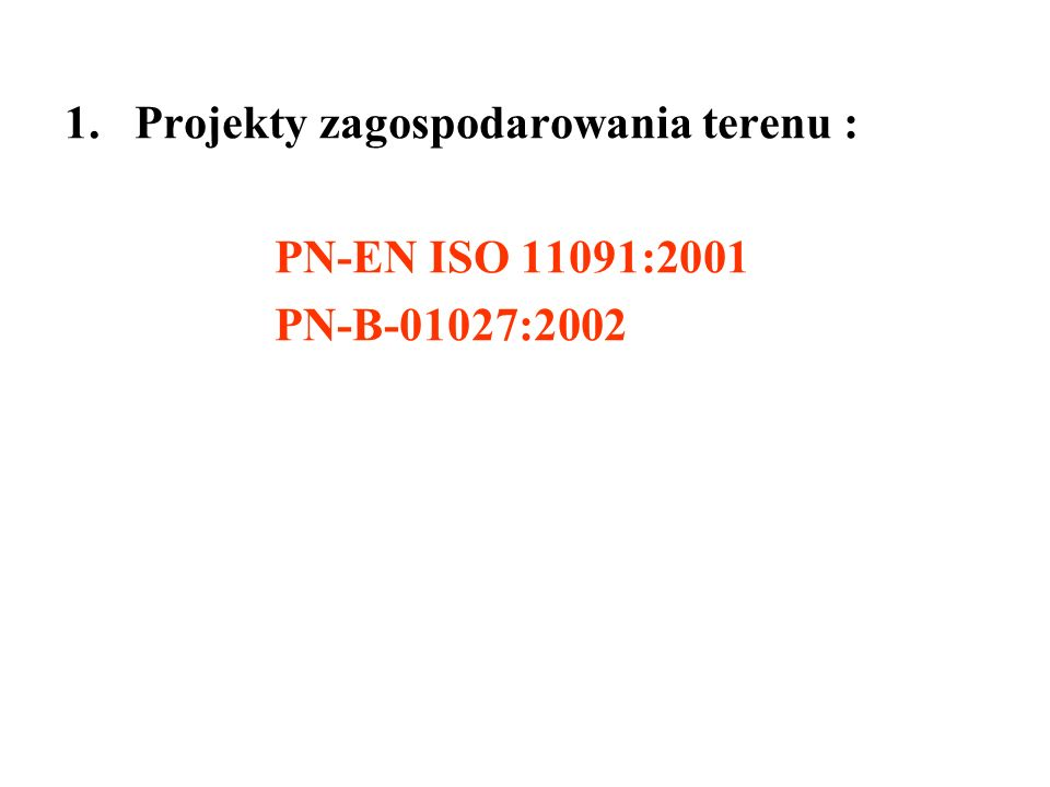 1.Projekty zagospodarowania terenu : PN-EN ISO 11091:2001 PN-B-01027:2002