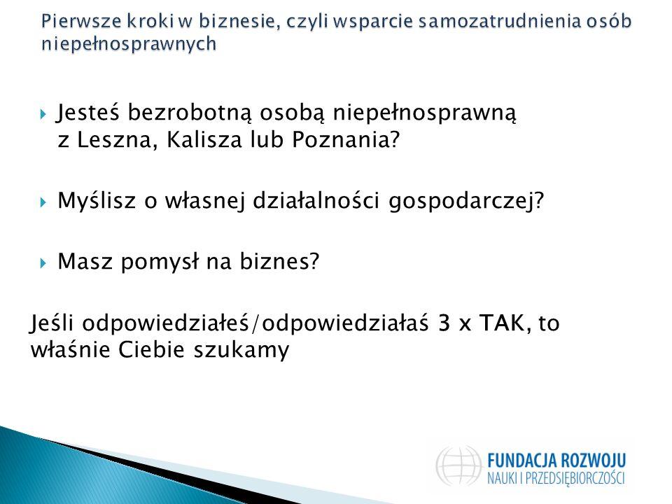  Jesteś bezrobotną osobą niepełnosprawną z Leszna, Kalisza lub Poznania.