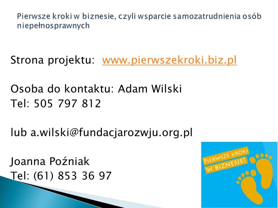 Strona projektu: www.pierwszekroki.biz.plwww.pierwszekroki.biz.pl Osoba do kontaktu: Adam Wilski Tel: 505 797 812 lub a.wilski@fundacjarozwju.org.pl Joanna Poźniak Tel: (61) 853 36 97