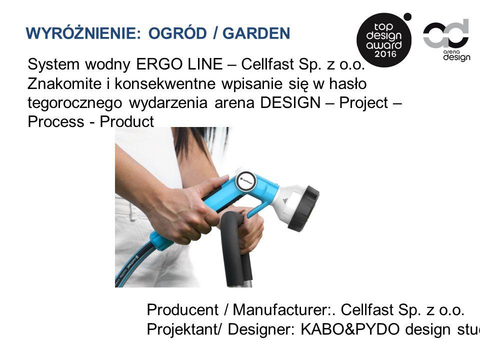 WYRÓŻNIENIE: OGRÓD / GARDEN System wodny ERGO LINE – Cellfast Sp. z o.o. Znakomite i konsekwentne wpisanie się w hasło tegorocznego wydarzenia arena D