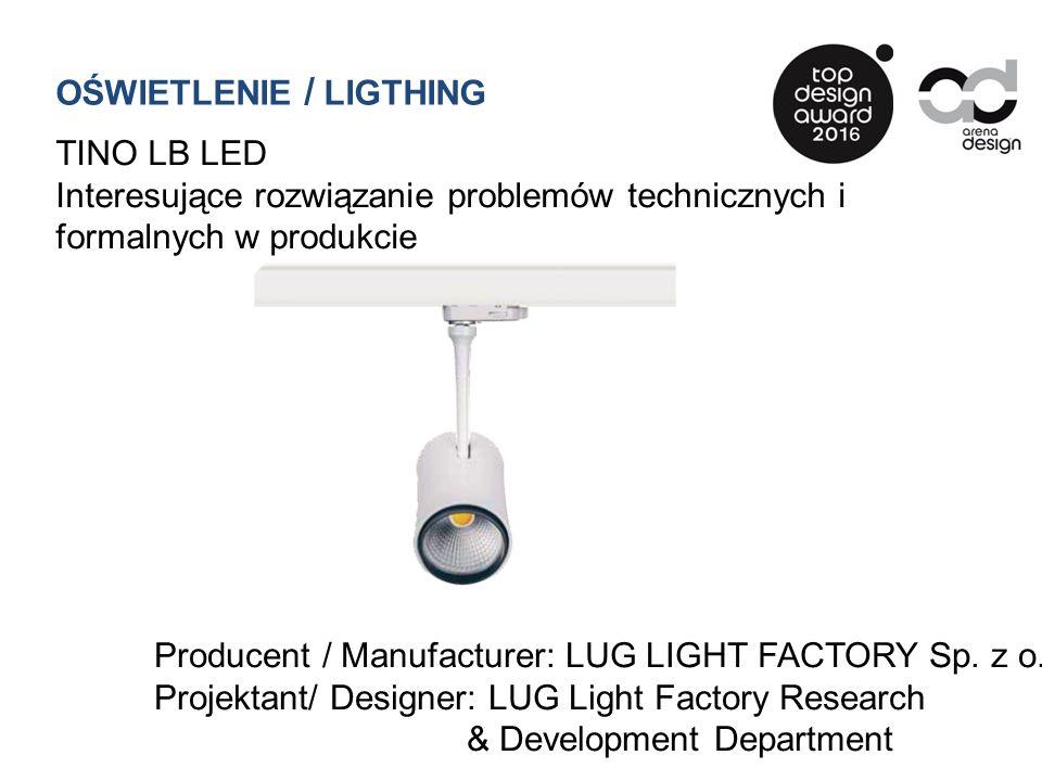 OŚWIETLENIE / LIGTHING TINO LB LED Interesujące rozwiązanie problemów technicznych i formalnych w produkcie Producent / Manufacturer: LUG LIGHT FACTOR