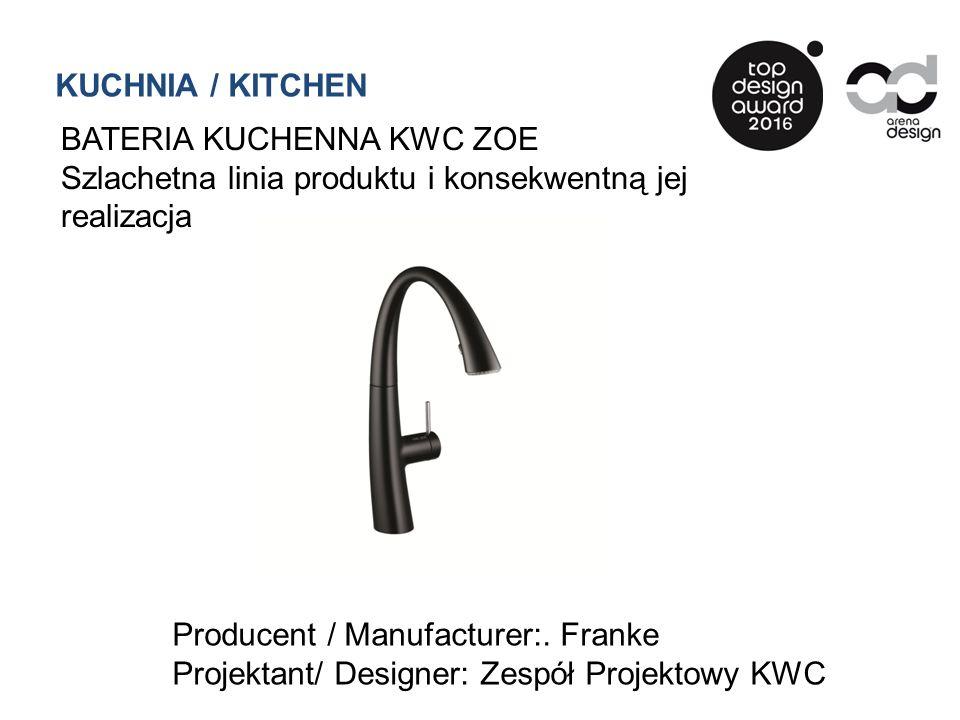 BATERIA KUCHENNA KWC ZOE Szlachetna linia produktu i konsekwentną jej realizacja Producent / Manufacturer:. Franke Projektant/ Designer: Zespół Projek