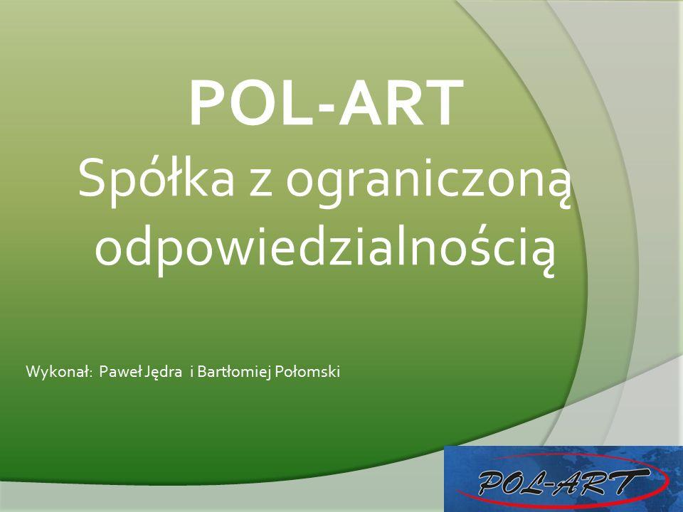 POL-ART Spółka z ograniczoną odpowiedzialnością Wykonał: Paweł Jędra i Bartłomiej Połomski