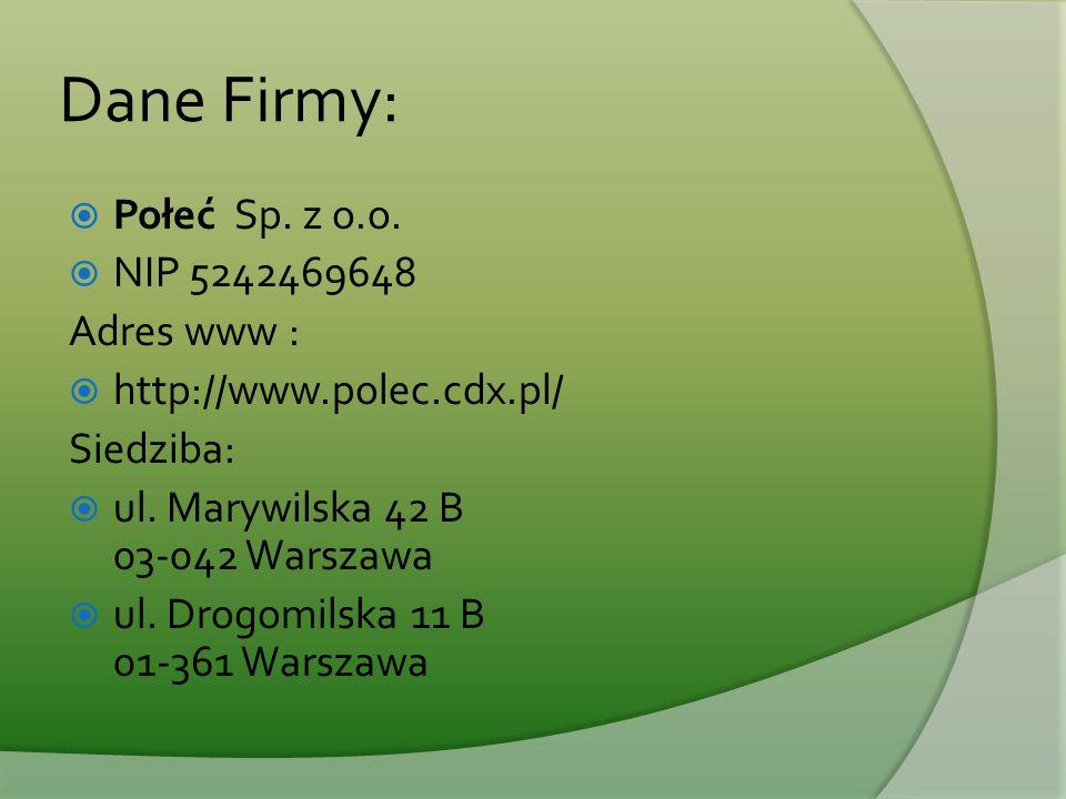 Dane Firmy:  Połeć Sp. z o.o.  NIP 5242469648 Adres www :  http://www.polec.cdx.pl/ Siedziba:  ul. Marywilska 42 B 03-042 Warszawa  ul. Drogomils