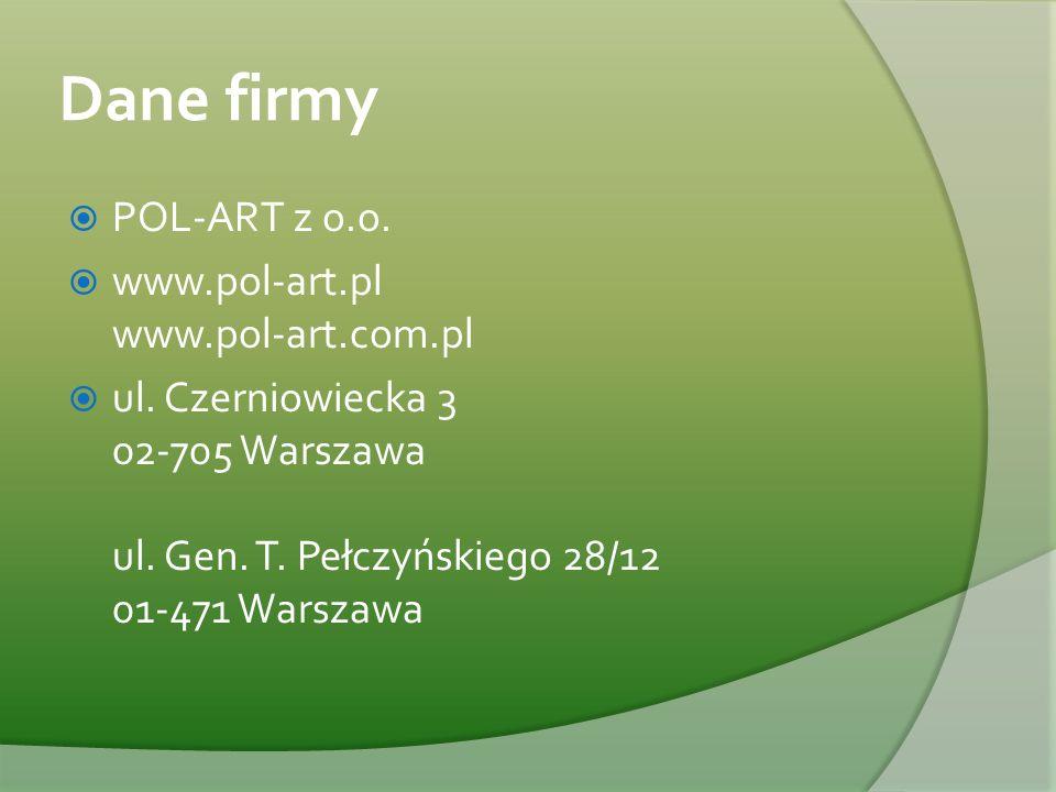 Dane firmy  POL-ART z o.o.  www.pol-art.pl www.pol-art.com.pl  ul. Czerniowiecka 3 02-705 Warszawa ul. Gen. T. Pełczyńskiego 28/12 01-471 Warszawa