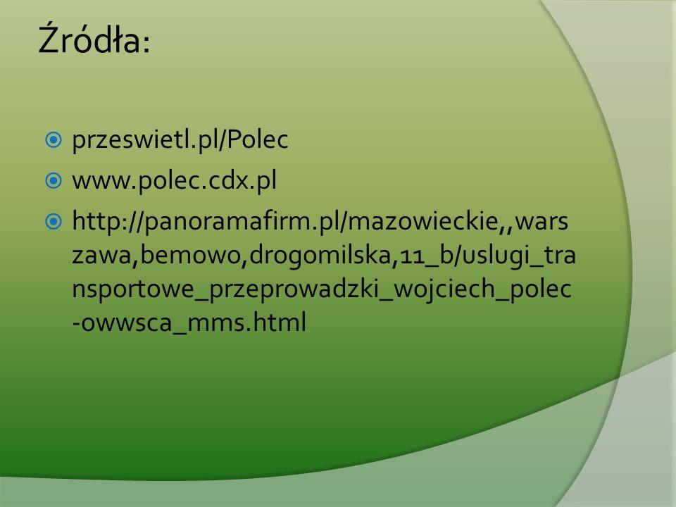Źródła:  przeswietl.pl/Polec  www.polec.cdx.pl  http://panoramafirm.pl/mazowieckie,,wars zawa,bemowo,drogomilska,11_b/uslugi_tra nsportowe_przeprow
