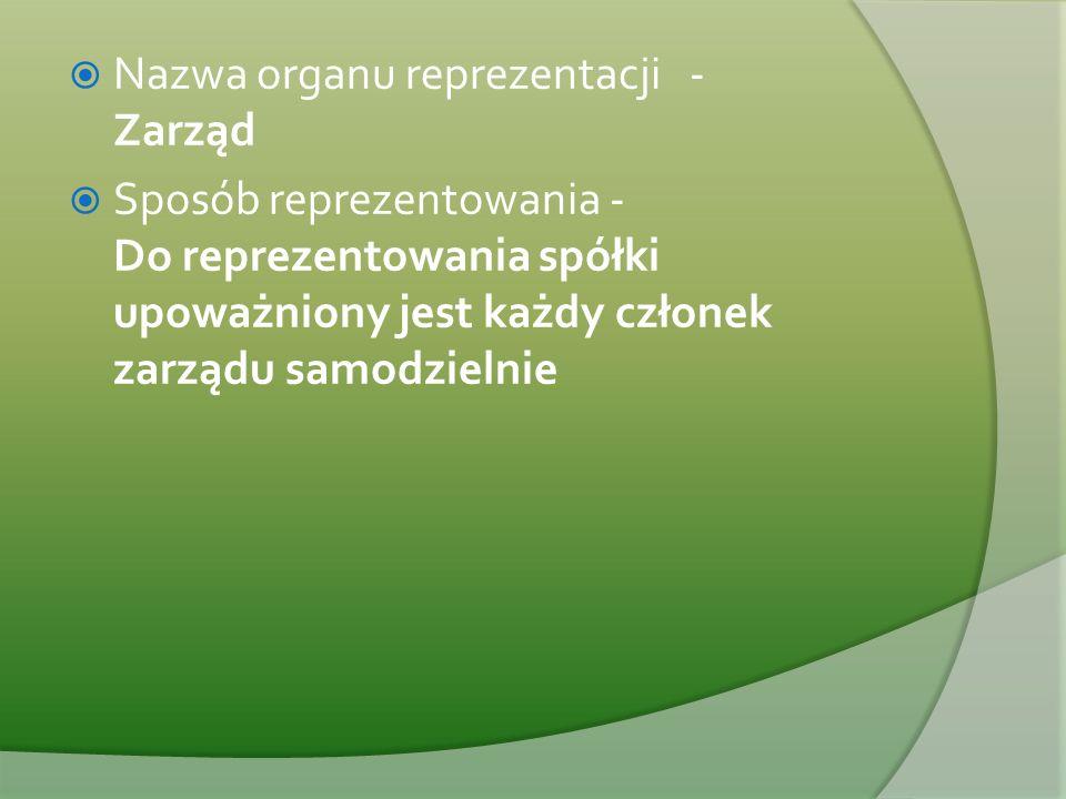  Nazwa organu reprezentacji - Zarząd  Sposób reprezentowania - Do reprezentowania spółki upoważniony jest każdy członek zarządu samodzielnie