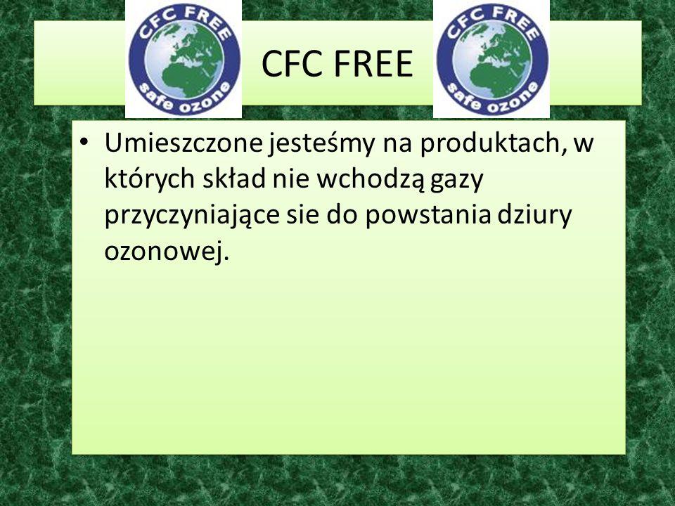 CFC FREE CFC FREE Umieszczone jesteśmy na produktach, w których skład nie wchodzą gazy przyczyniające sie do powstania dziury ozonowej. Umieszczone je