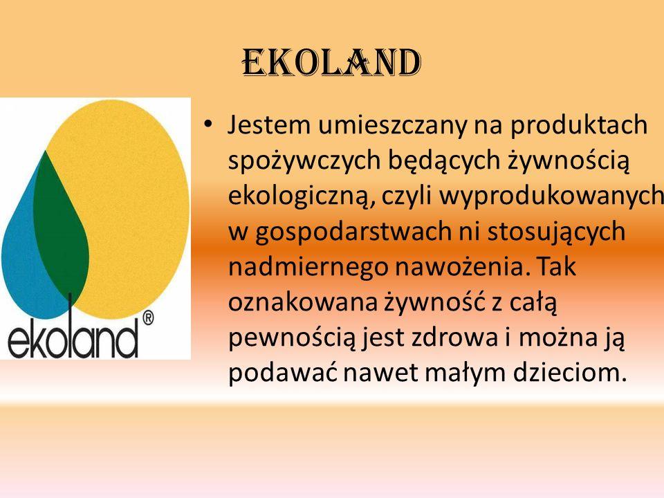 Ekoland Jestem umieszczany na produktach spożywczych będących żywnością ekologiczną, czyli wyprodukowanych w gospodarstwach ni stosujących nadmiernego