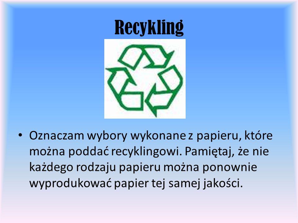 Recykling Oznaczam wybory wykonane z papieru, które można poddać recyklingowi. Pamiętaj, że nie każdego rodzaju papieru można ponownie wyprodukować pa