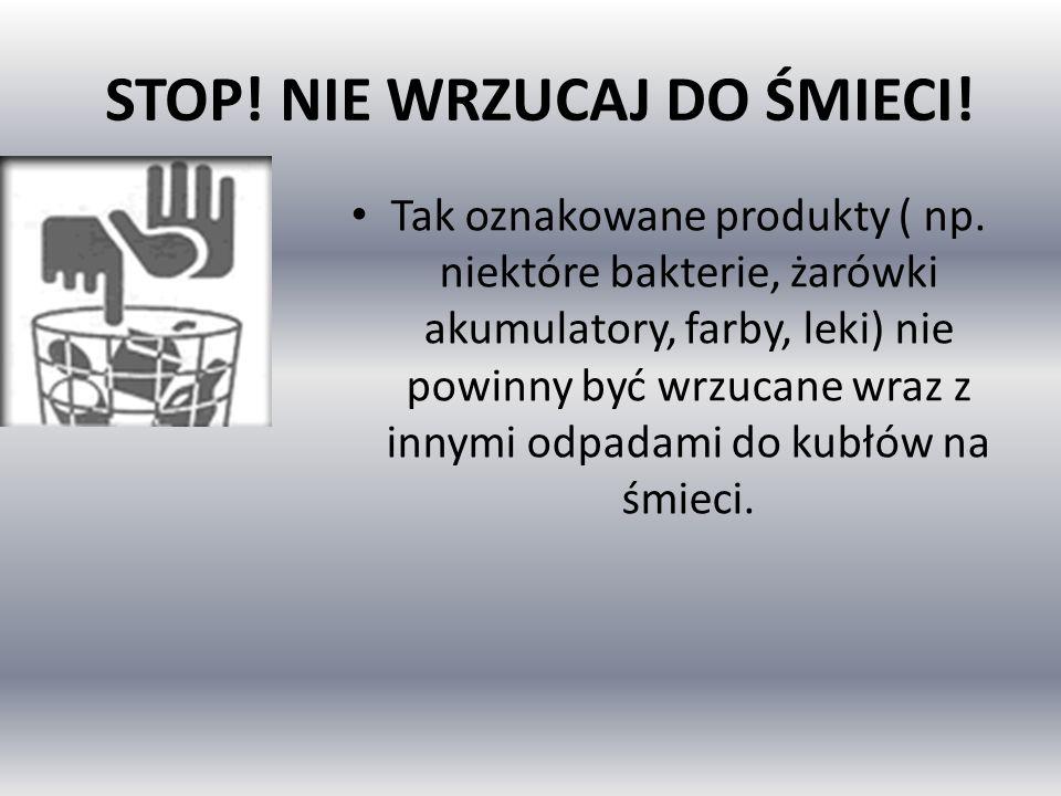 STOP! NIE WRZUCAJ DO ŚMIECI! Tak oznakowane produkty ( np. niektóre bakterie, żarówki akumulatory, farby, leki) nie powinny być wrzucane wraz z innymi