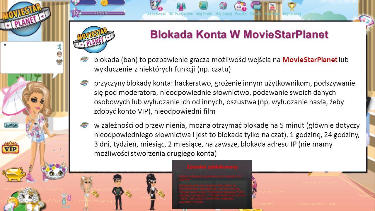 Blokada Konta W MovieStarPlanet blokada (ban) to pozbawienie gracza możliwości wejścia na MovieStarPlanet lub wykluczenie z niektórych funkcji (np.