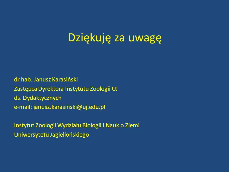 Dziękuję za uwagę dr hab. Janusz Karasiński Zastępca Dyrektora Instytutu Zoologii UJ ds. Dydaktycznych e-mail: janusz.karasinski@uj.edu.pl Instytut Zo