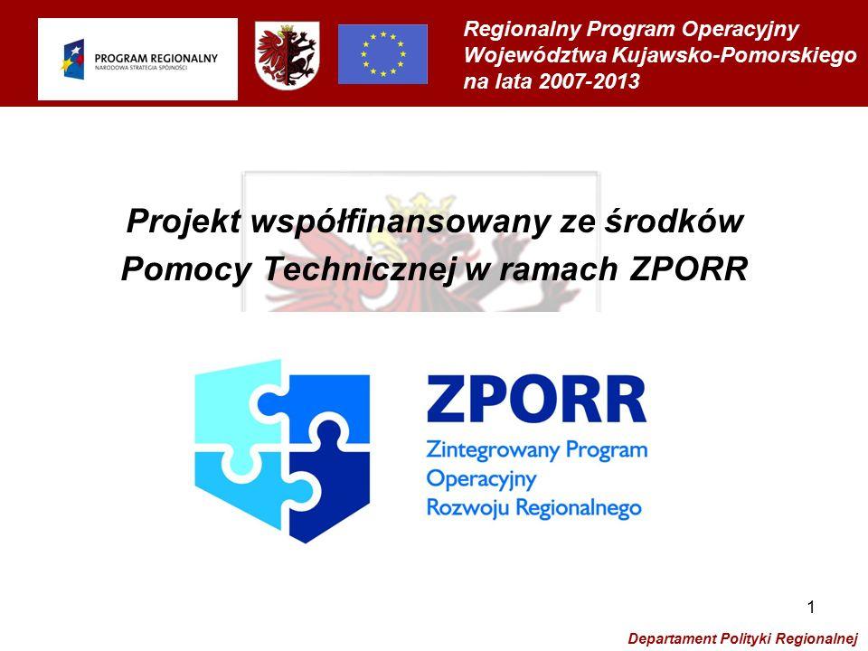 Regionalny Program Operacyjny Województwa Kujawsko-Pomorskiego na lata 2007-2013 Departament Polityki Regionalnej 1 Projekt współfinansowany ze środków Pomocy Technicznej w ramach ZPORR