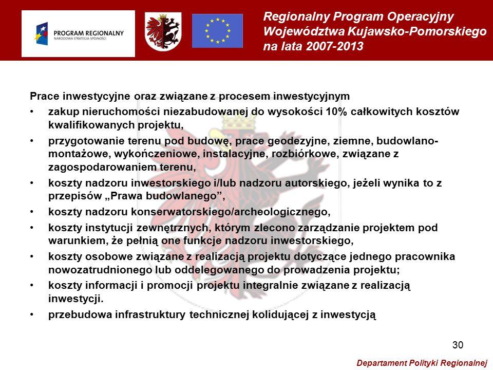 Regionalny Program Operacyjny Województwa Kujawsko-Pomorskiego na lata 2007-2013 Departament Polityki Regionalnej 31 Koszty niezbędne do realizacji postanowień umowy o dofinansowanie projektu  koszty zabezpieczeń umowy o dofinansowanie projektu,  koszty otwarcia i prowadzenia odrębnego rachunku bankowego dla celów realizacji projektu.