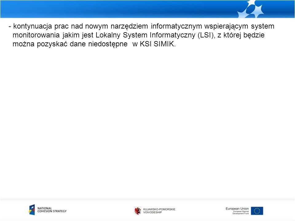 - kontynuacja prac nad nowym narzędziem informatycznym wspierającym system monitorowania jakim jest Lokalny System Informatyczny (LSI), z której będzie można pozyskać dane niedostępne w KSI SIMIK.