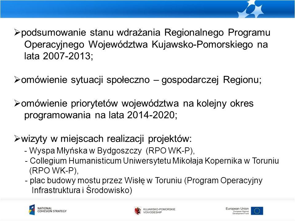  podsumowanie stanu wdrażania Regionalnego Programu Operacyjnego Województwa Kujawsko-Pomorskiego na lata 2007-2013;  omówienie sytuacji społeczno –