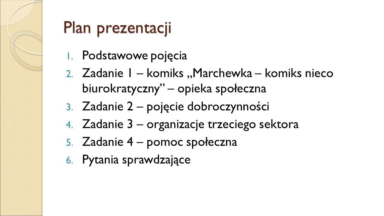 """Plan prezentacji 1. Podstawowe pojęcia 2. Zadanie 1 – komiks """"Marchewka – komiks nieco biurokratyczny"""" – opieka społeczna 3. Zadanie 2 – pojęcie dobro"""