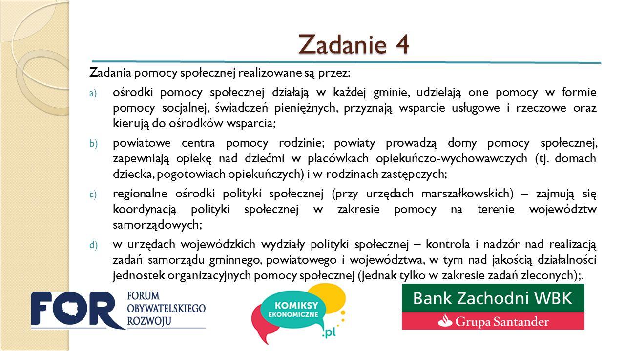 Zadanie 4 Zadania pomocy społecznej realizowane są przez: a) ośrodki pomocy społecznej działają w każdej gminie, udzielają one pomocy w formie pomocy