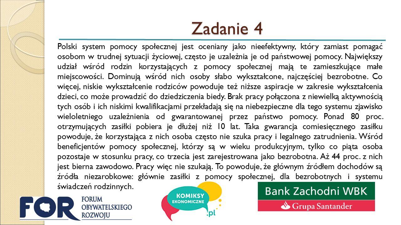 Zadanie 4 Polski system pomocy społecznej jest oceniany jako nieefektywny, który zamiast pomagać osobom w trudnej sytuacji życiowej, często je uzależn