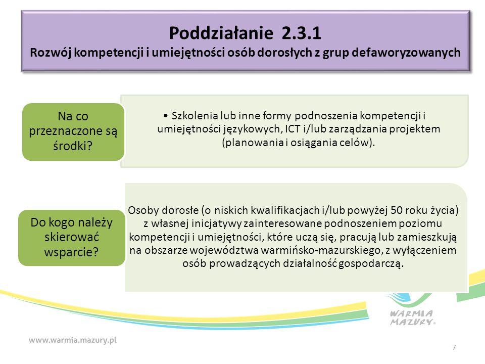Poddziałanie 2.3.1 Rozwój kompetencji i umiejętności osób dorosłych z grup defaworyzowanych Poddziałanie 2.3.1 Rozwój kompetencji i umiejętności osób dorosłych z grup defaworyzowanych Szkolenia lub inne formy podnoszenia kompetencji i umiejętności językowych, ICT i/lub zarządzania projektem (planowania i osiągania celów).