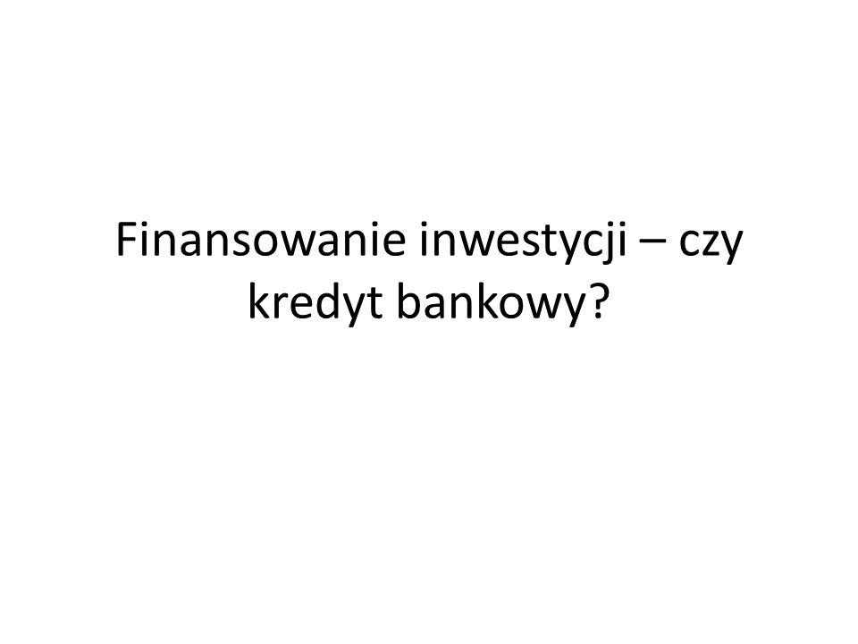 Finansowanie inwestycji – czy kredyt bankowy