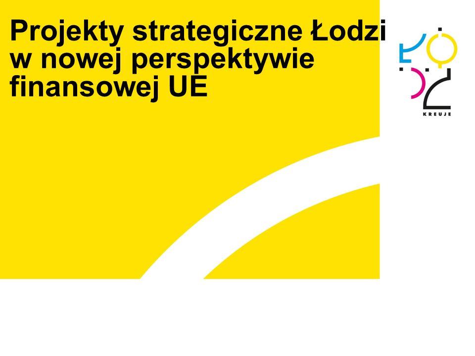 Projekty strategiczne Łodzi w nowej perspektywie finansowej UE