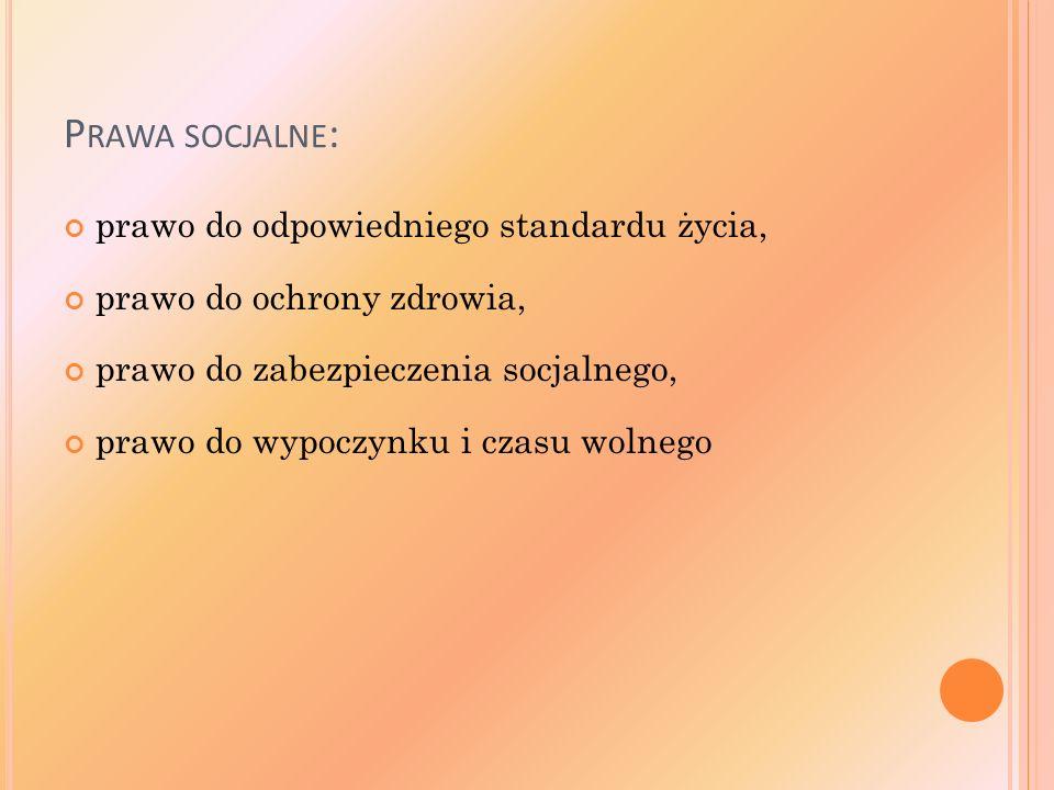 P RAWA SOCJALNE : prawo do odpowiedniego standardu życia, prawo do ochrony zdrowia, prawo do zabezpieczenia socjalnego, prawo do wypoczynku i czasu wolnego