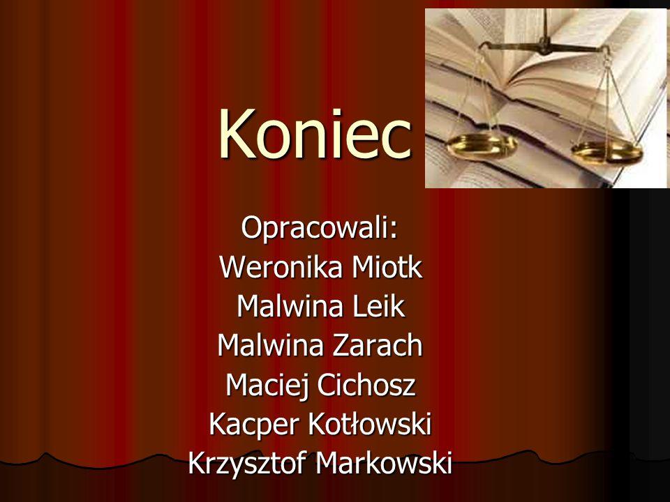 Koniec Opracowali: Weronika Miotk Malwina Leik Malwina Zarach Maciej Cichosz Kacper Kotłowski Krzysztof Markowski