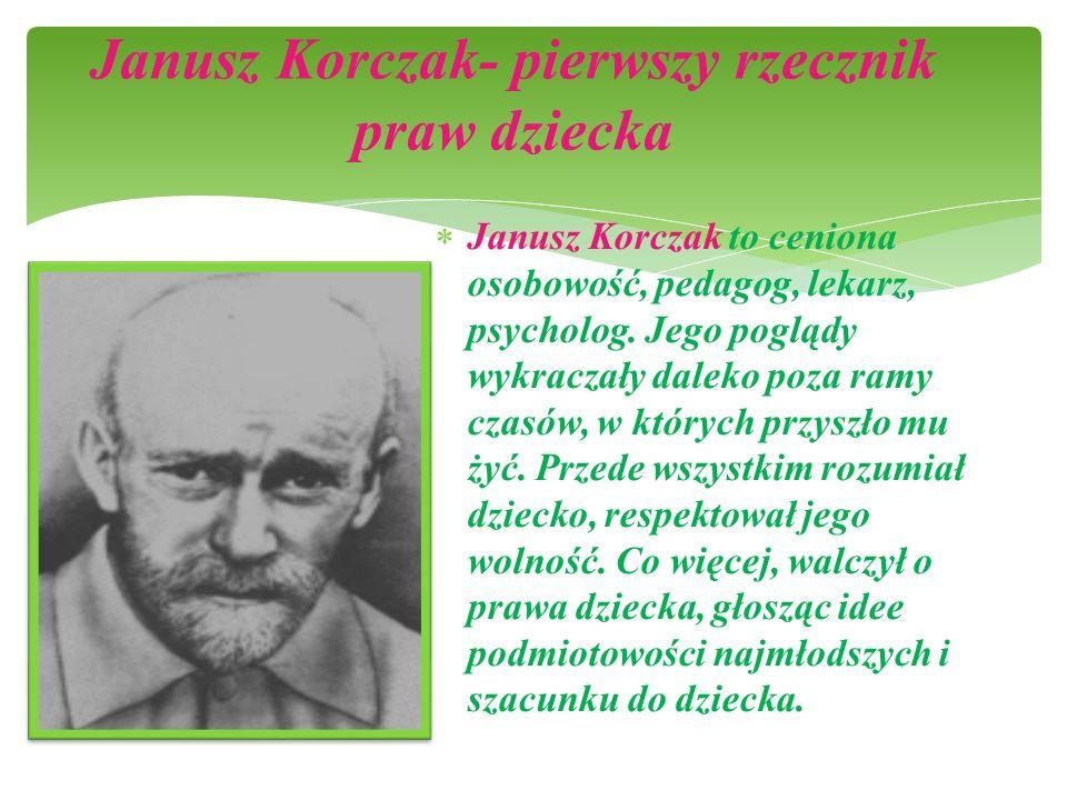 Janusz Korczak- pierwszy rzecznik praw dziecka  Janusz Korczak to ceniona osobowość, pedagog, lekarz, psycholog.