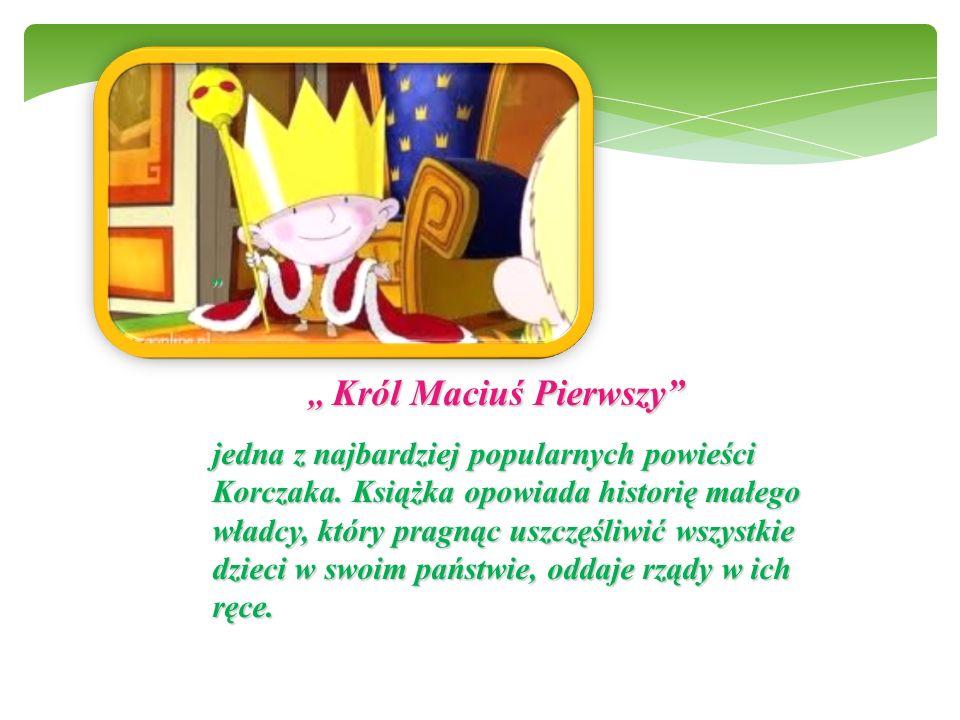 """"""",, Król Maciuś Pierwszy jedna z najbardziej popularnych powieści Korczaka."""
