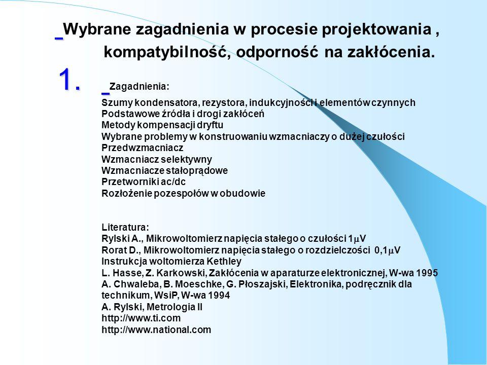 Wybrane zagadnienia w procesie projektowania, kompatybilność, odporność na zakłócenia. 1. 1. Zagadnienia: Szumy kondensatora, rezystora, indukcyjności