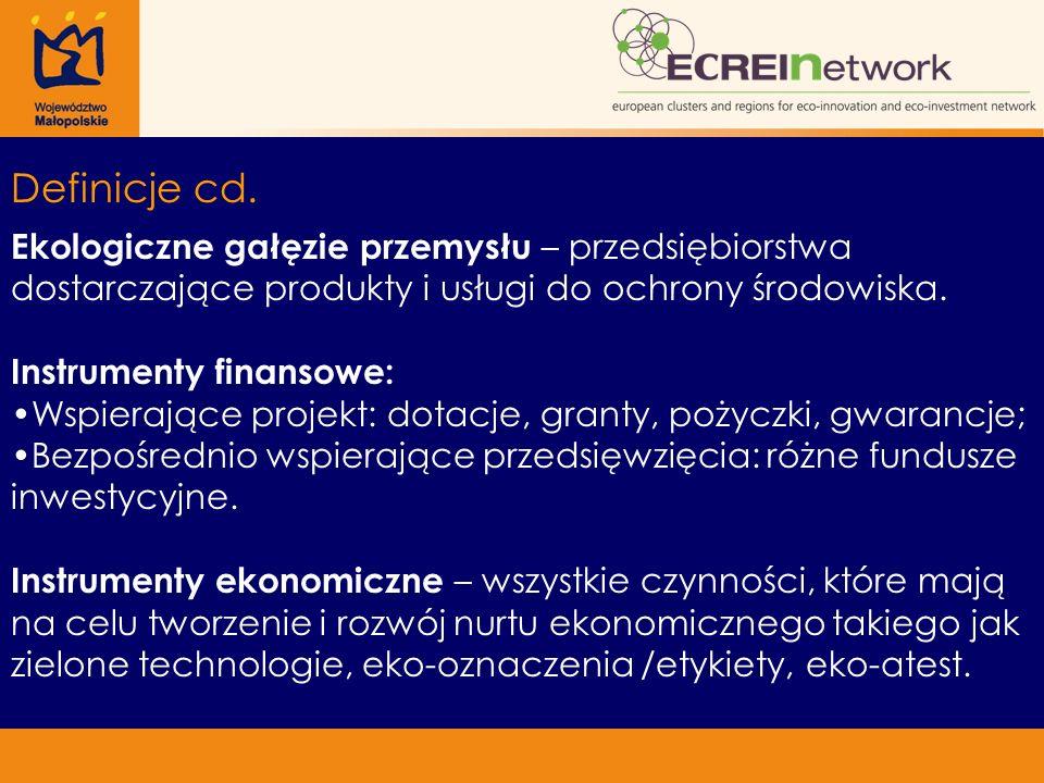 Definicje cd. Ekologiczne gałęzie przemysłu – przedsiębiorstwa dostarczające produkty i usługi do ochrony środowiska. Instrumenty finansowe: Wspierają
