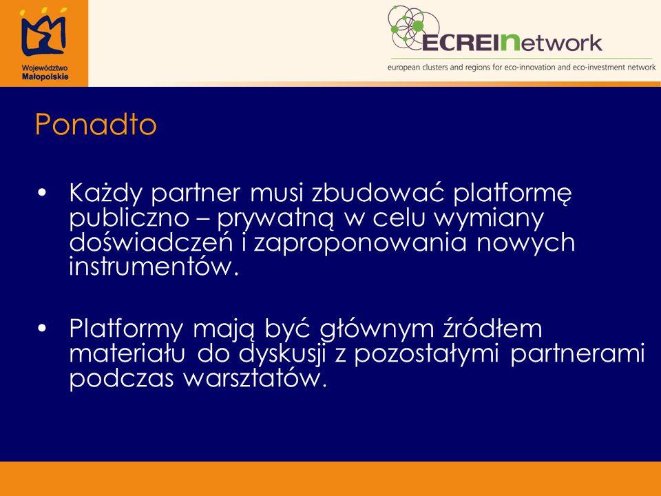 Ponadto Każdy partner musi zbudować platformę publiczno – prywatną w celu wymiany doświadczeń i zaproponowania nowych instrumentów. Platformy mają być