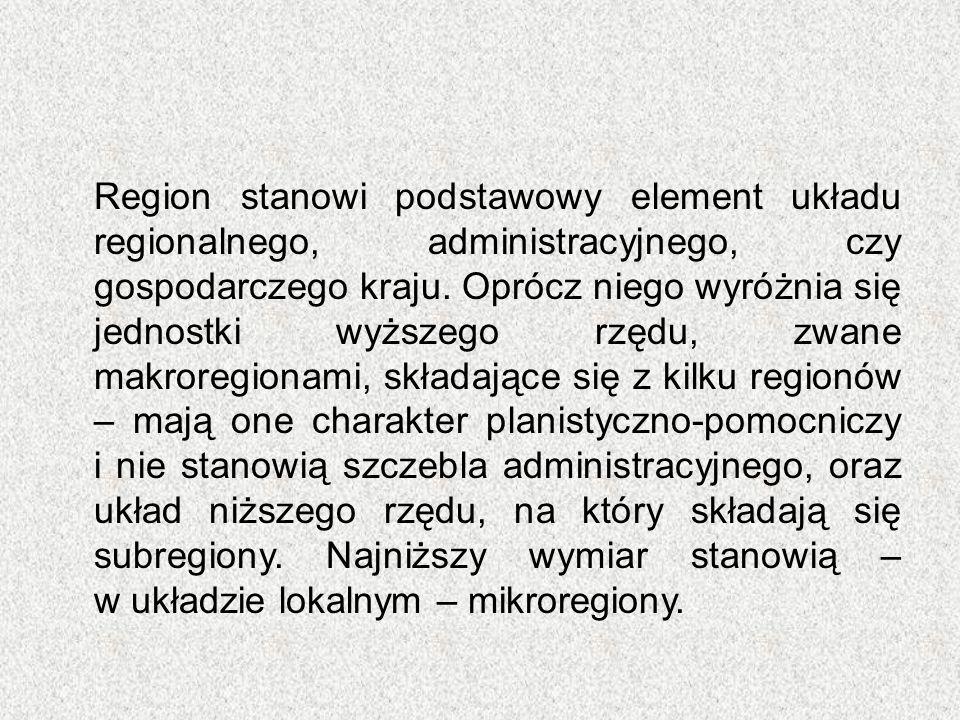 Region stanowi podstawowy element układu regionalnego, administracyjnego, czy gospodarczego kraju. Oprócz niego wyróżnia się jednostki wyższego rzędu,