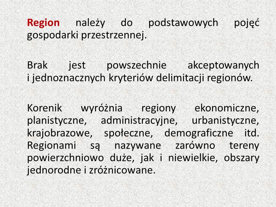 Regiony wg kryterium odmienności strukturalnej:  jednorodne  węzłowe Regiony jednorodne (strefowe) są to obszary względnie jednolite w zakresie pewnych cech skupiające sąsiadujące tereny o podobnych cechach.