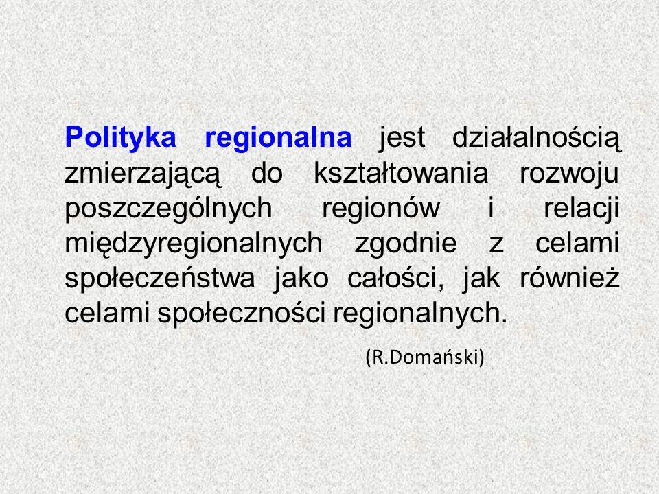 Polityka regionalna jest działalnością zmierzającą do kształtowania rozwoju poszczególnych regionów i relacji międzyregionalnych zgodnie z celami społ