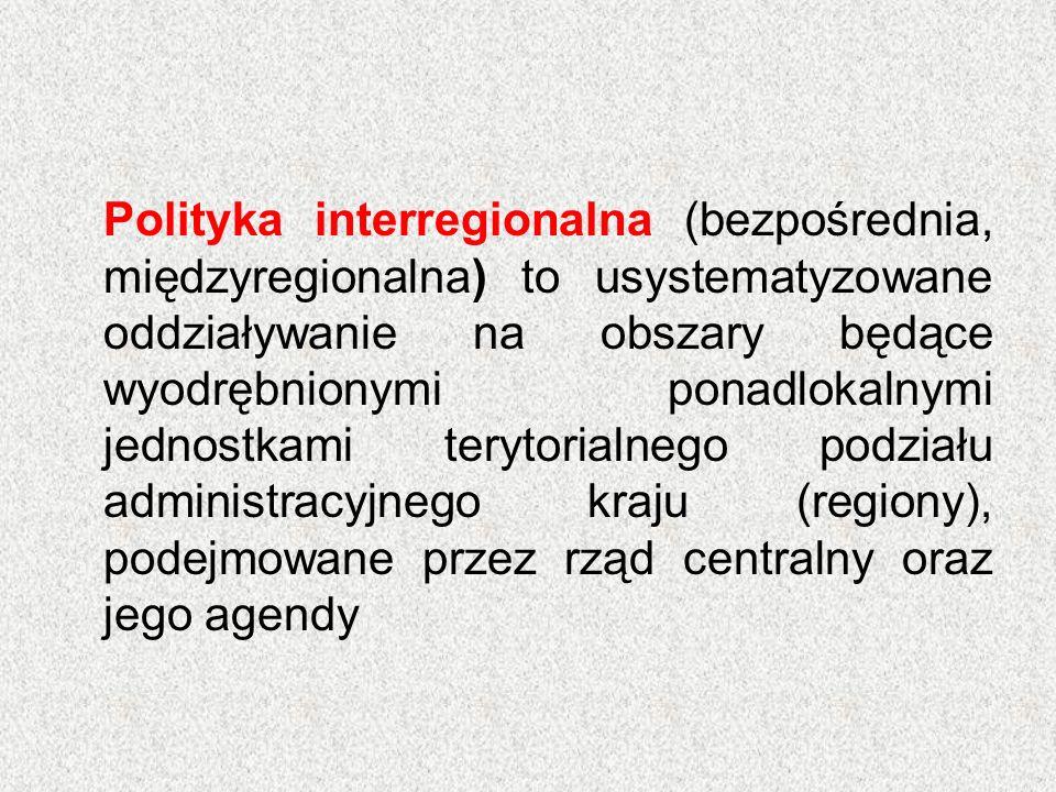 Polityka interregionalna (bezpośrednia, międzyregionalna) to usystematyzowane oddziaływanie na obszary będące wyodrębnionymi ponadlokalnymi jednostkami terytorialnego podziału administracyjnego kraju (regiony), podejmowane przez rząd centralny oraz jego agendy