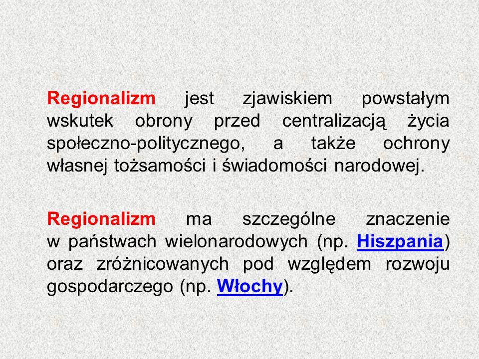 Regionalizm jest zjawiskiem powstałym wskutek obrony przed centralizacją życia społeczno-politycznego, a także ochrony własnej tożsamości i świadomośc