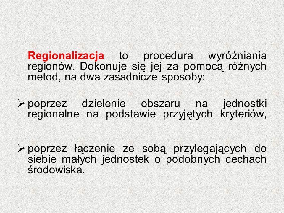 Regionalizacja to procedura wyróżniania regionów. Dokonuje się jej za pomocą różnych metod, na dwa zasadnicze sposoby:  poprzez dzielenie obszaru na