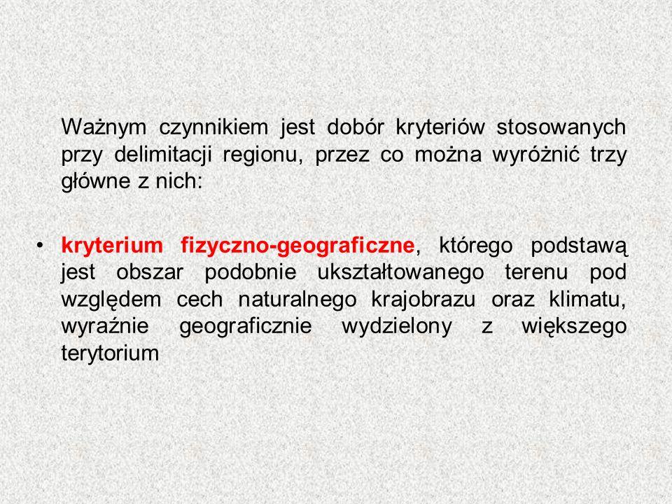 Ważnym czynnikiem jest dobór kryteriów stosowanych przy delimitacji regionu, przez co można wyróżnić trzy główne z nich: kryterium fizyczno-geograficz