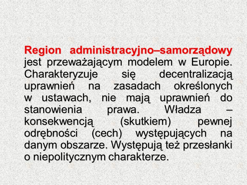 Region administracyjno–samorządowy jest przeważającym modelem w Europie. Charakteryzuje się decentralizacją uprawnień na zasadach określonych w ustawa