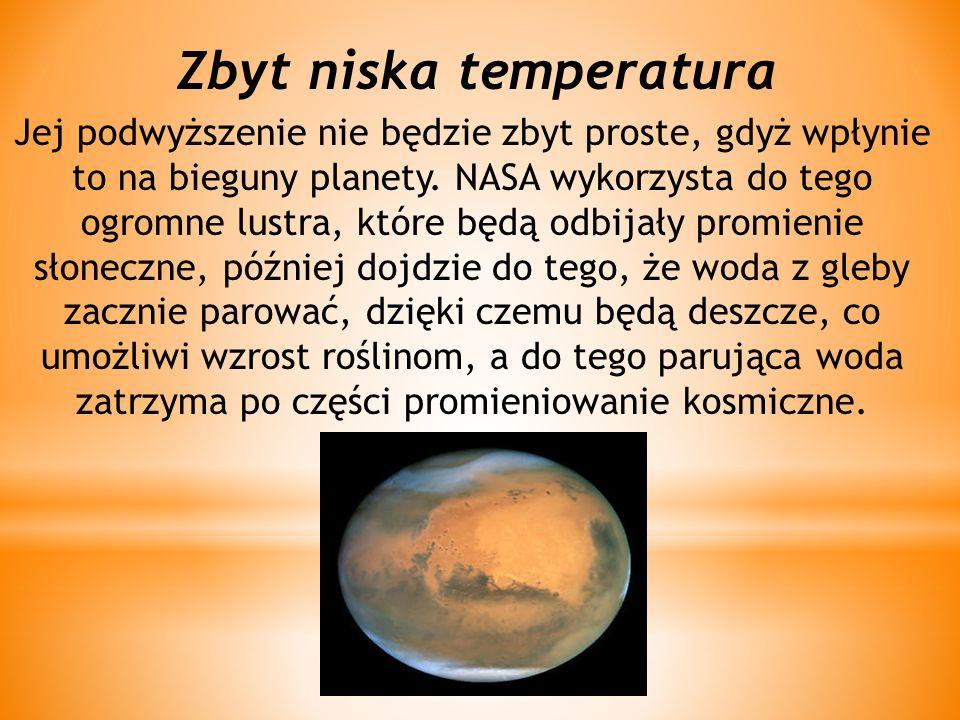 Zbyt niska temperatura Jej podwyższenie nie będzie zbyt proste, gdyż wpłynie to na bieguny planety. NASA wykorzysta do tego ogromne lustra, które będą