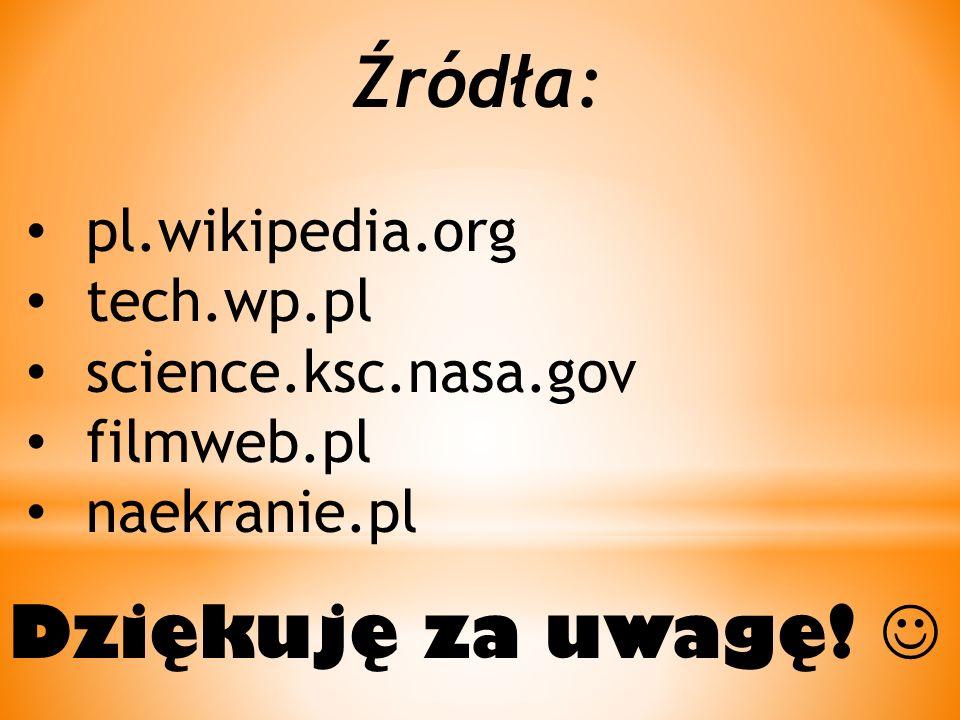 Źródła: pl.wikipedia.org tech.wp.pl science.ksc.nasa.gov filmweb.pl naekranie.pl Dziękuję za uwagę!