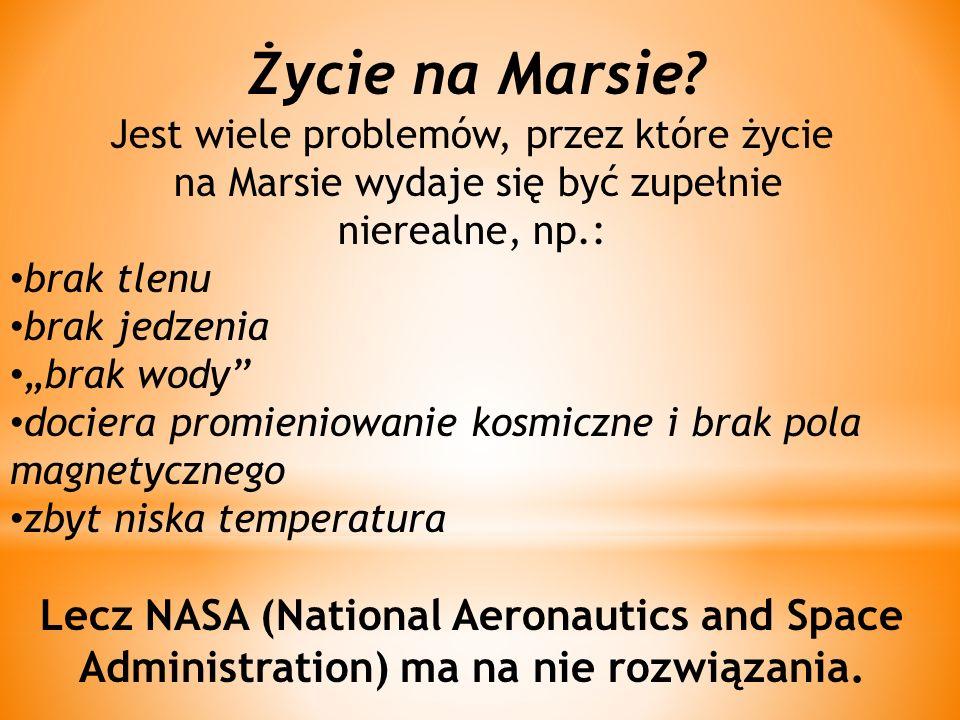 """Życie na Marsie? Jest wiele problemów, przez które życie na Marsie wydaje się być zupełnie nierealne, np.: brak tlenu brak jedzenia """"brak wody"""" docier"""
